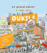 Couverture «Le grand cahier d'activité de la famille Oukilé (autour du monde)»