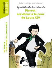 Couverture «La véritable histoire de Pierrot, serviteur à la cour de Louis XIV – NE –»