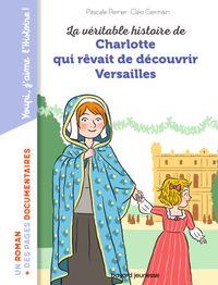 Couverture «La véritable histoire de Charlotte au château de Versailles»