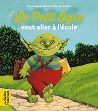 Couverture «Le Petit Ogre veut aller à l'école»