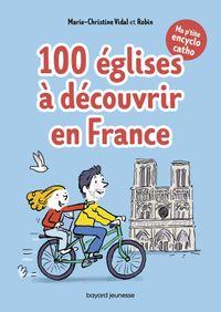 Couverture «Ma p'tite encyclo catho tome 2 – 100 églises à découvrir en France»