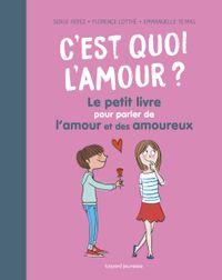 Cover of «C'est quoi l'amour ? Le petit livre pour parler de l'amour et des amoureux»