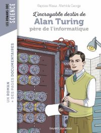 Couverture «L'incroyable destin d'Alan Turing, père de l'informatique»