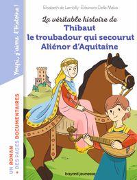 Couverture «La véritable histoire de Thibaut qui devint troubadour d'Aliénor d'Aquitaine»