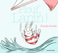 Couverture « Plouf, Lapin ! »