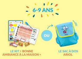 6-9 ans Le kit Bonne ambiance à la maison OU Le sac à dos ARIOL