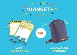10 ans et + Le kit super orga OU Le sac à dos tendance