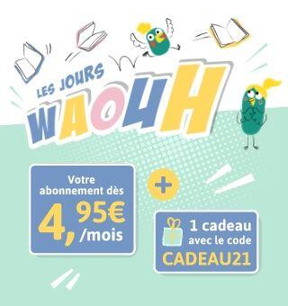 JOURS WAOUH Votre abonnement dès 4,95€ + 1 cadeau avec le code CADEAU21