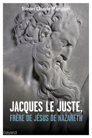Couverture de «JACQUES LE JUSTEN, FRÈRE DE JÉSUS DE NAZARETH»