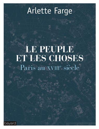 Couverture de «LE PEUPLE ET LES CHOSES : PARIS AU XVIIIe SIÈCLE»