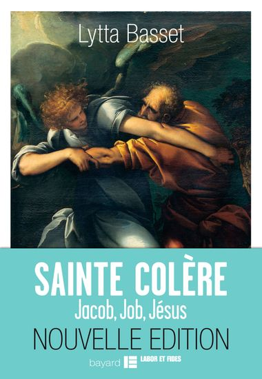 Couverture de «SAINTE COLÈRE : JACOB, JOB, JÉSUS»