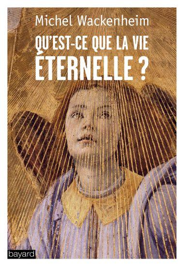 Couverture de «Qu'est-ce que la vie éternelle ?»