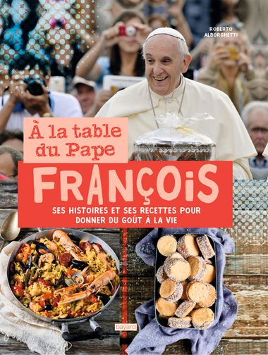Couverture de «A la table du Pape François. Histoires et recettes»
