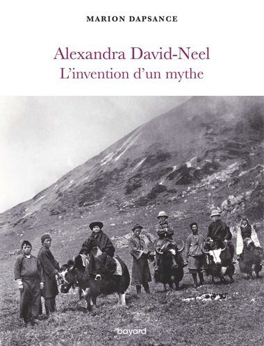 Couverture de « Alexandra David-Neel, l'invention d'un mythe »