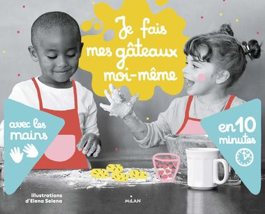 Couverture de «Je fais mes gâteaux moi-même avec les mains en 10minutes»