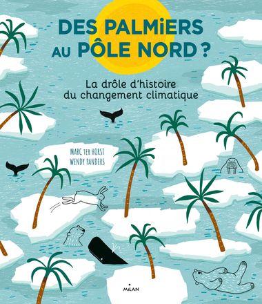 Couverture de «Des palmiers au pôle Nord? La drôle d'histoire du changement climatique»