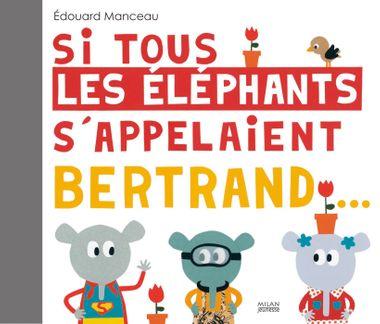 Couverture de «Si tous les éléphants s'appelaient Bertrand»