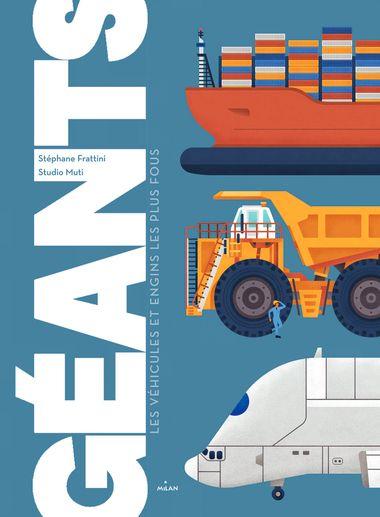 Couverture de «Géants, les véhicules et engins les plus fous»