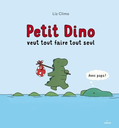 Couverture de «Petit Dino veut tout faire tout seul»