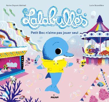 Couverture de «Les Lalabulles – Petit Bec n'aime pas jouer tout seul»