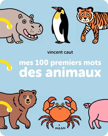 Mes 100 Premiers Mots Des Animaux Editions Milan