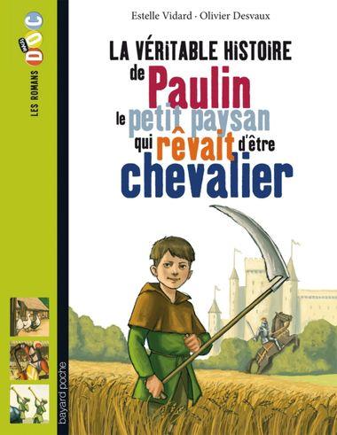 Couverture de «La véritable histoire de Paulin, le petit paysan qui rêvait d'être chevalier»