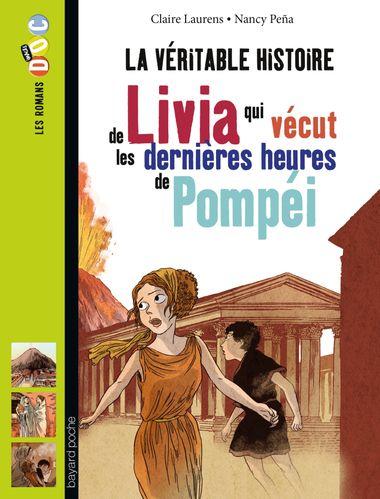 Couverture de «La véritable histoire de Livia, qui vécut les dernières heures de Pompéi»