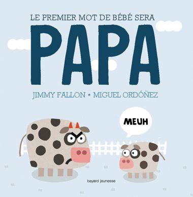 Couverture de «Le premier mot de bébé sera PAPA»