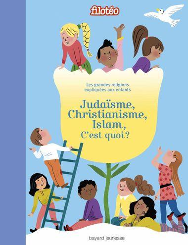 Couverture de «Judaïsme, Christianisme, Islam, c'est quoi ?»