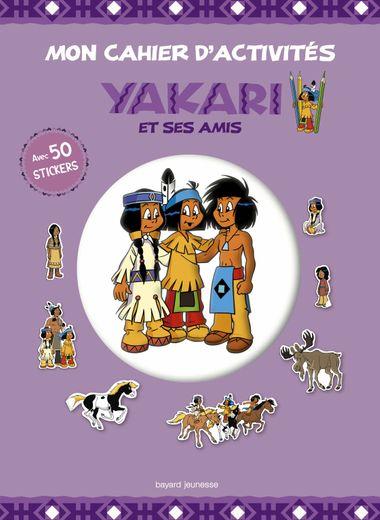 Couverture de «Mon cahier d'activités Yakari et ses amis»