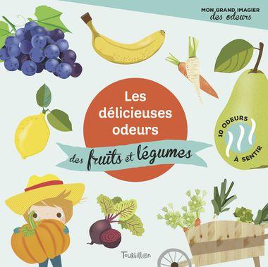 Couverture de «Les délicieuses odeurs des fruits et légumes»