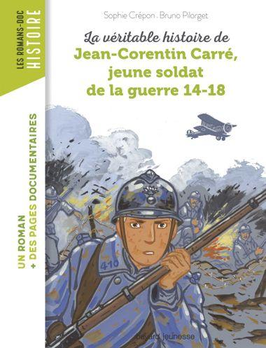 Couverture de «La véritable histoire de Jean-Corentin Carré, jeune soldat de la Première Guerre mondiale»