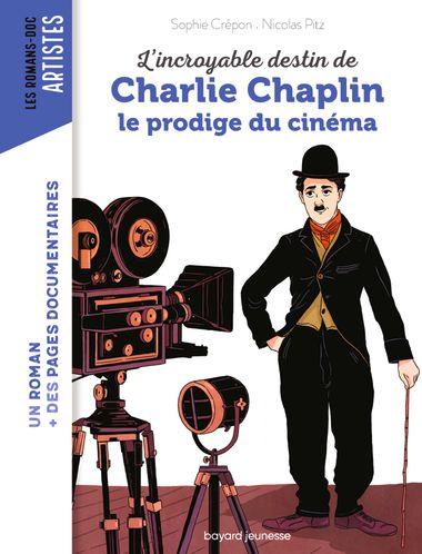 Couverture de «L'incroyable destin de Charlie Chaplin, le prodige du cinéma»
