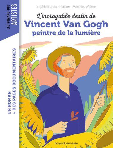 Couverture de «L'incroyable destin de Van Gogh, peintre de la lumière»
