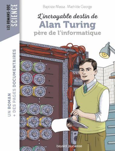 Couverture de «L'incroyable destin d'Alan Turing, père de l'informatique»